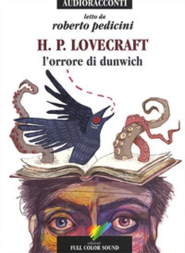 L'orrore di Dunwich letto da Roberto Pedicini. Audiolibro. CD Audio - Howard Phillips Lovecraft |