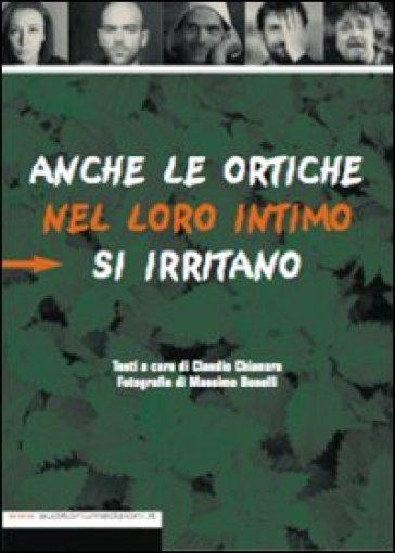 Anche le ortiche nel loro intimo si irritano - Claudio Chianura  