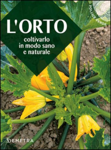 L'orto. Coltivarlo in modo sano e naturale