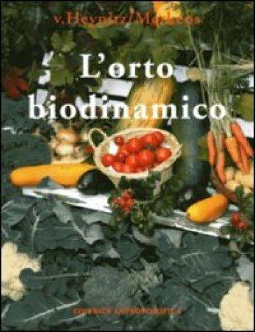L'orto biodinamico. Verdura, frutta, fiori, prati con il metodo biodinamico - Krafft von Heynitz pdf epub