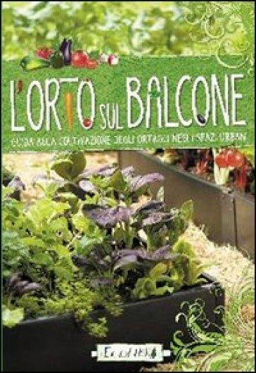 L\'orto sul balcone. Guida alla coltivazione degli ortaggi negli ...