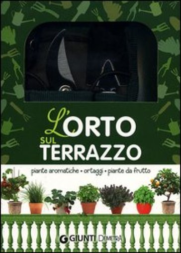 L\'orto sul terrazzo. Piante aromatiche, ortaggi, piante da frutto ...