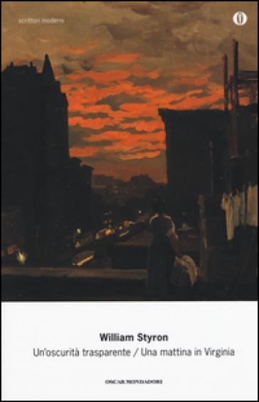 Un'oscurità trasparente-Una mattina in Virginia - William Styron |