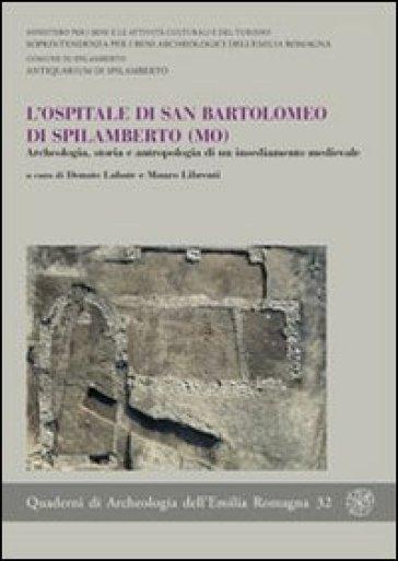 L'ospitale di San Bartolomeo di Spilamberto (MO). Archeologia, storia e antropologia di un insediamento medievale - D. Labate  