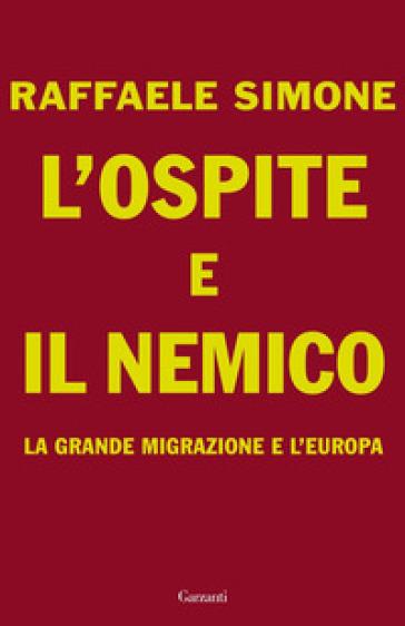 L'ospite e il nemico. La grande migrazione e l'Europa - Raffaele Simone  