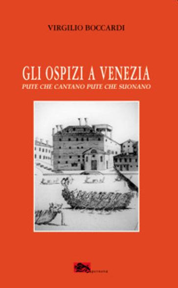 Gli ospizi a Venezia. Pute che cantano. Pute che suonano - Virgilio Boccardi   Jonathanterrington.com