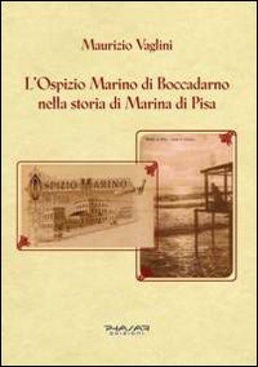 L'ospizio Marino di Boccadarno nella storia di Marina di Pisa - Maurizio Vaglini | Rochesterscifianimecon.com