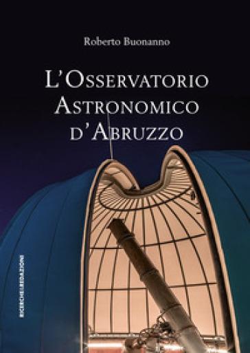 L'osservatorio astronomico d'Abruzzo - Roberto Buonanno |