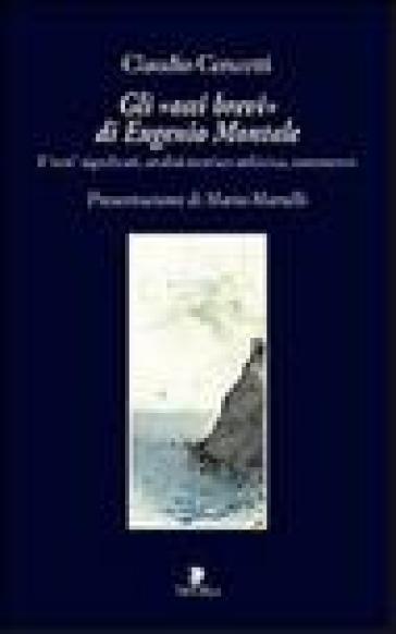 Gli «ossi brevi» di Eugenio Montale. I veri significati, analisi metrico-stilistica, commento - Claudio Cencetti | Rochesterscifianimecon.com