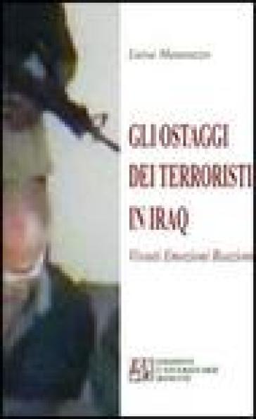 Gli ostaggi dei terroristi in Iraq. Vissuti, emozioni, reazioni - Luisa Matarazzo | Kritjur.org