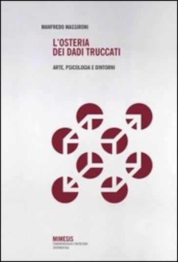 L'osteria dei dadi truccati. Arte, psicologia e dintorni - Manfredo Massironi | Rochesterscifianimecon.com
