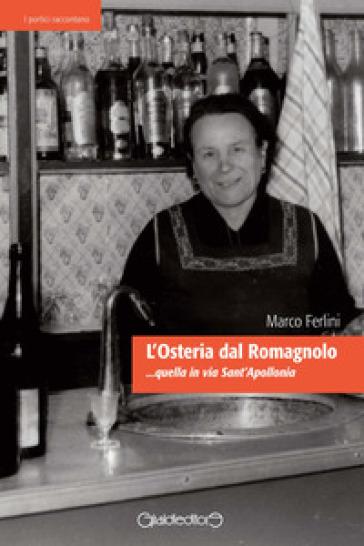 L'osteria dal Romagnolo... quella in via Sant'Apollonia - Marco Ferlini |