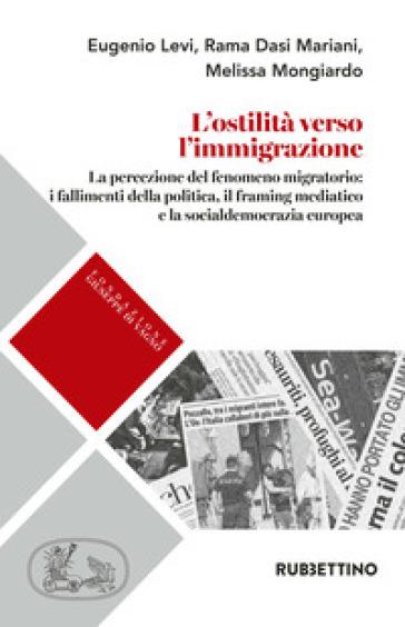 L'ostilità verso l'immigrazione. La percezione del fenomeno migratorio: i fallimenti della politica, il framing mediatico e la socialdemocrazia europea - Eugenio Levi  