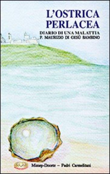 L'ostrica perlacea. Diario di una malattia - Maurizio di Gesù Bambino pdf epub