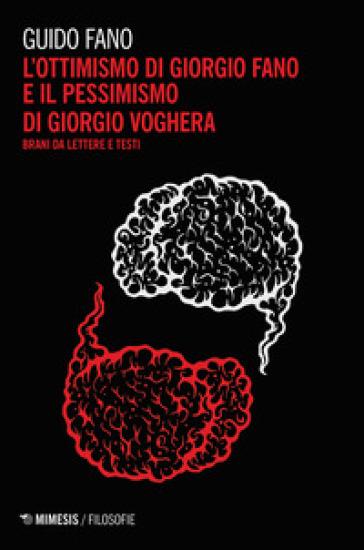 L'ottimismo di Giorgio Fano e il pessimismo di Giorgio Voghera. Brani da lettere e testi - Guido Fano | Rochesterscifianimecon.com