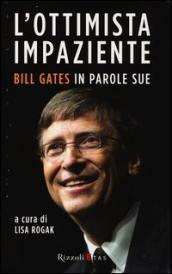 L ottimista impaziente. Bill Gates in parole sue