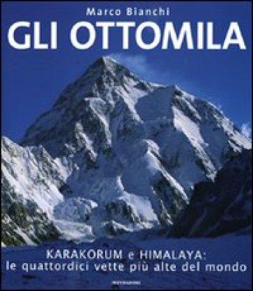 Gli ottomila. Harakorum e Himalaya: le quattordici vette più alte del mondo - Marco Bianchi | Rochesterscifianimecon.com