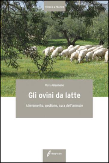 Gli ovini da latte. Allevamento, gestione, cura dell'animale - Mario Giannone |