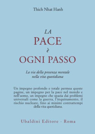 La pace è ogni passo. La via della presenza mentale nella vita quotidiana - Thich Nhat Hanh |