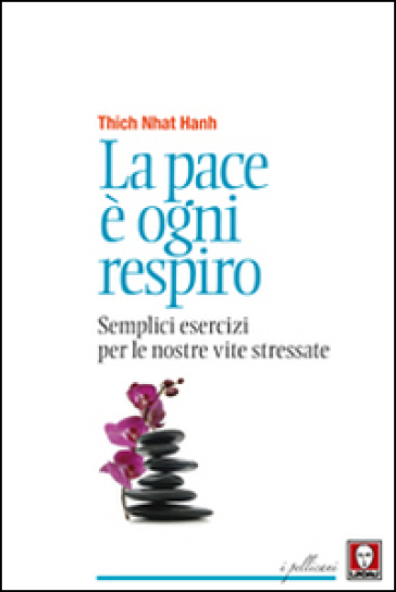 La pace è ogni respiro. Semplici esercizi per le nostre vite stressate - Thich Nhat Hanh | Rochesterscifianimecon.com