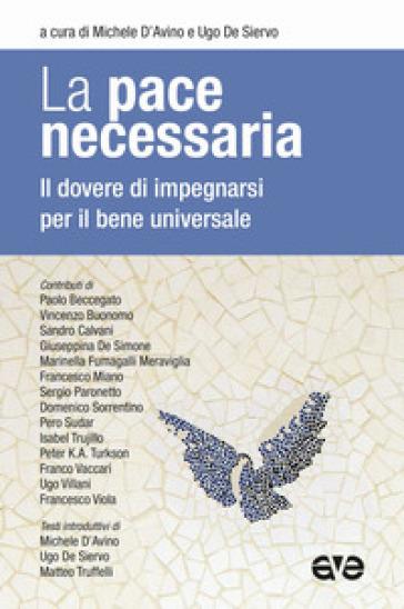 La pace necessaria. Il dovere di impegnarsi per il bene universale - M. D'Avino | Rochesterscifianimecon.com
