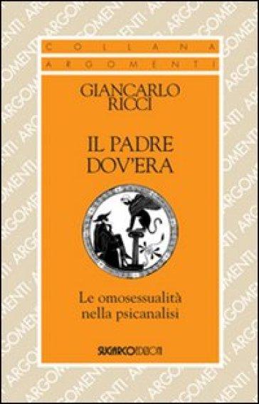 Il padre dov'era. Le omosessualità nella psicanalisi - Giancarlo Ricci pdf epub