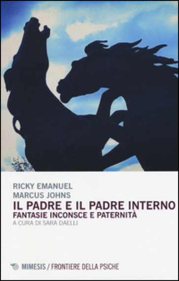 Il padre ed il padre interno. Fantasie inconsce e paternità - Ricky Emmanuel |