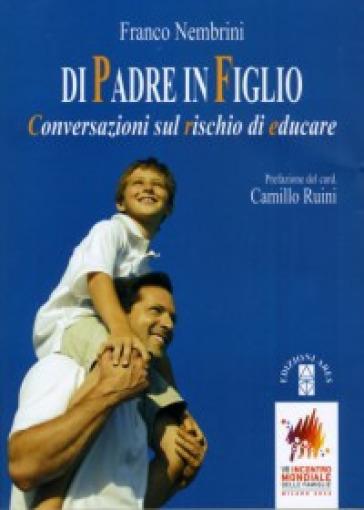 Di padre in figlio. Conversazioni sul rischio di educare - Franco Nembrini |