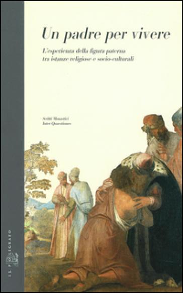 Un padre per vivere. L'esperienza della figura paterna tra istanze religiose e socio-culturali - M. Maccarinelli pdf epub