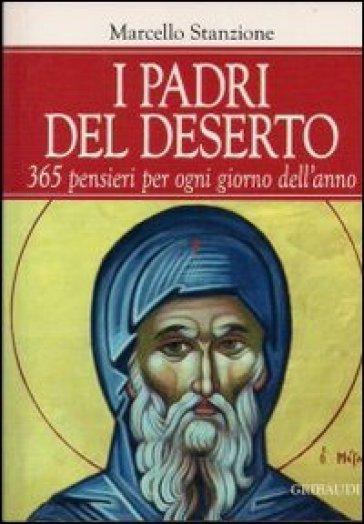 I padri del deserto. 365 pensieri per ogni giorno dell'anno - Marcello Stanzione |