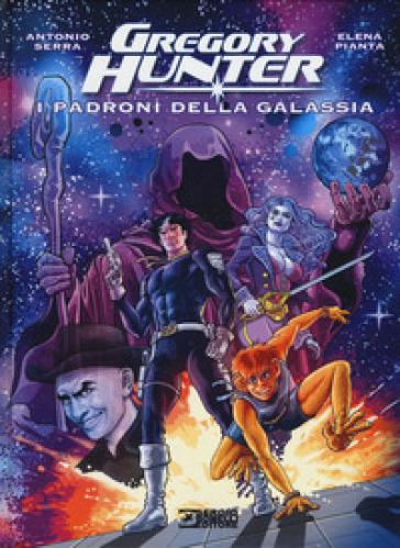 I padroni della galassia. Gregory Hunter - Antonio Serra | Rochesterscifianimecon.com