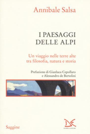 I paesaggi delle Alpi. Un viaggio nelle terre alte tra filosofia, natura e storia - Annibale Salsa | Thecosgala.com