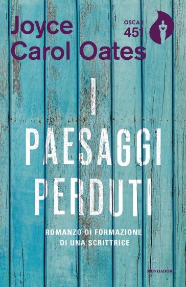 I paesaggi perduti. Romanzo di formazione di una scrittrice - Joyce Carol Oates |