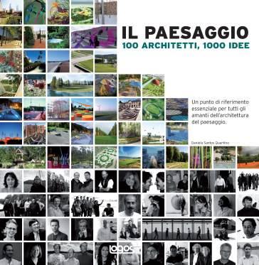Il paesaggio. 100 architetti, 1000 idee - Daniela Santos Quartino pdf epub