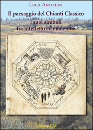 Il paesaggio del Chianti Classico. I suoi simboli fra intelletto ed emozione - Luca Anichini | Ericsfund.org