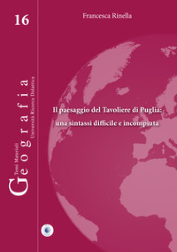 Il paesaggio del Tavoliere di Puglia: una sintassi difficile e incompiuta - Francesca Rinella |