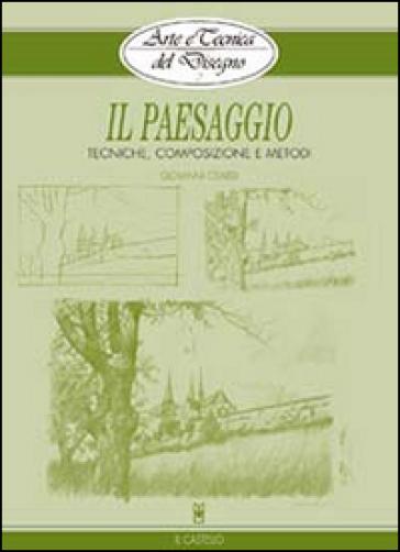Il paesaggio. Tecniche, composizione e metodi - Giovanni Civardi |