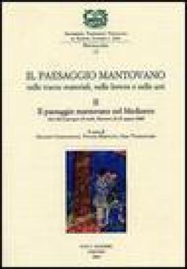 Il paesaggio mantovano. Nelle tracce materiali, nelle lettere e nelle arti. Atti del Convegno di studi (Mantova, 22-23 marzo 2002). 2.Il paesaggio mantovano nel Medioevo - V. Rebonato  