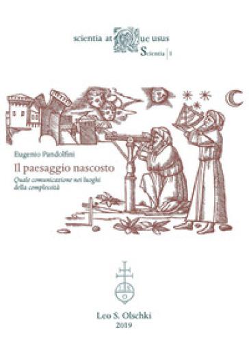 Il paesaggio nascosto. Quale comunicazione nei luoghi della complessità - Eugenio Pandolfini | Thecosgala.com