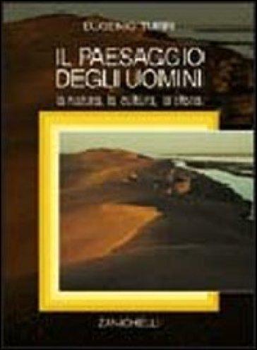 Il paesaggio degli uomini. La natura, la cultura, la storia - Eugenio Turri   Rochesterscifianimecon.com