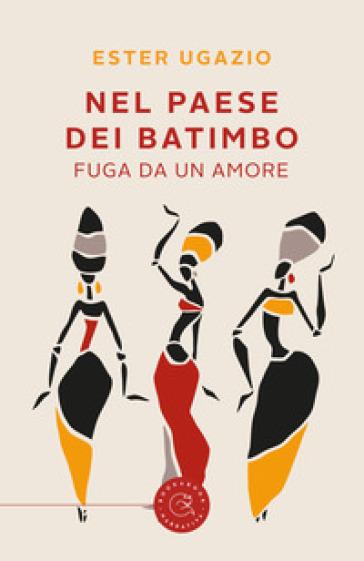 Nel paese dei Batimbo. Fuga da un amore - Ester Ugazio | Kritjur.org