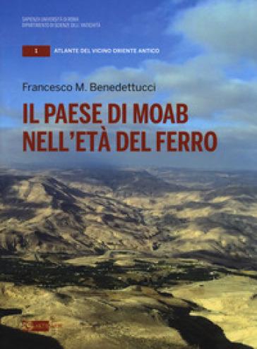 Il paese di Moab nell'età del ferro - Francesco M. Benedettucci |