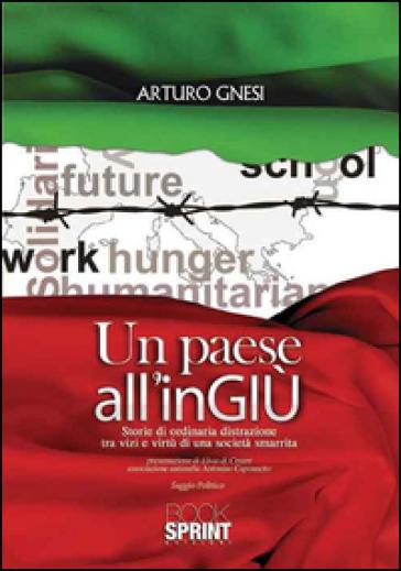 Un paese all'inGIU. Storie di ordinaria distrazione tra vizi e virtù di una società smarrita - Arturo Gnesi  