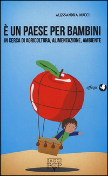 E un paese per bambini. In cerca di agricoltura, alimentazione, ambiente - Alessandra Nucci pdf epub
