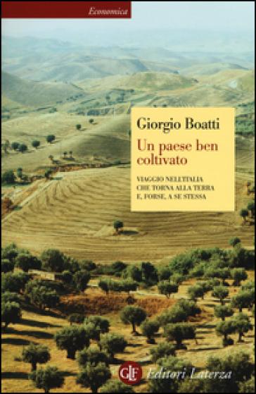 Un paese ben coltivato. Viaggio nell'Italia che torna alla terra e, forse, a se stessa - Giorgio Boatti pdf epub