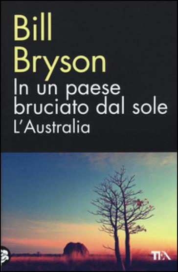 In un paese bruciato dal sole. L'Australia - Bill Bryson | Thecosgala.com