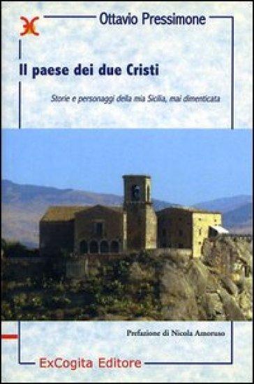 Il paese dei due Cristi. Storie e personaggi della mia Sicilia mai dimenticata - Ottavio Pressimone |
