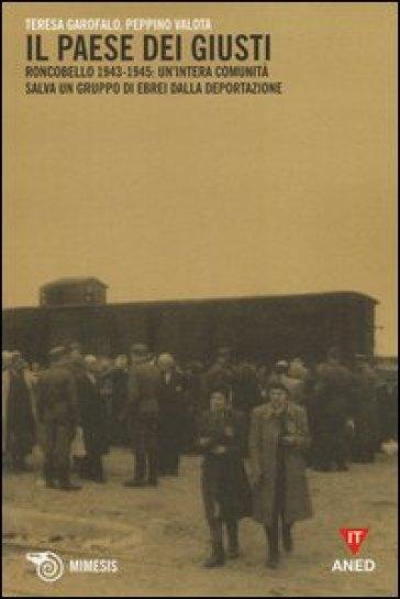 Il paese dei giusti. Roncobello 1943-1945: un'intera comunità salva un gruppo di ebrei dalla deportazione - Teresa Garofalo  