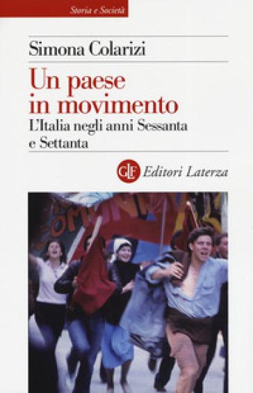 Un paese in movimento. L'Italia negli anni Sessanta e Settanta - Simona Colarizi |