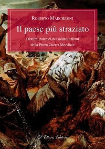 Il paese più straziato. Disturbi psichici dei soldati italiani della prima guerra mondiale - Roberto Marchesini pdf epub